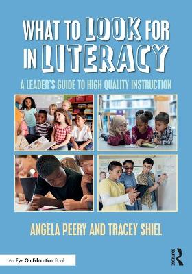 What to Look for in Literacy: A Leader's Guide to High Quality Instruction by Angela Peery