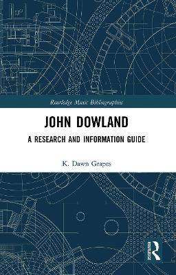 John Dowland: A Research and Information Guide by K. Dawn Grapes