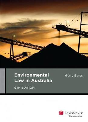 Environmental Law in Australia by G Bates