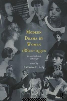 Modern Drama by Women, 1880s-1920s by Katherine E. Kelly