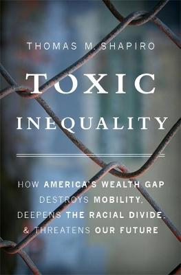 Toxic Inequality by Thomas M. Shapiro