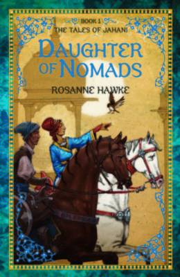 Daughter of Nomads Book 1: The Tales of Jahani by Rosanne Hawke