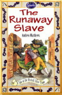 The Runaway Slave: A Tale of the British Slave Trade by Andrew Matthews