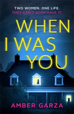 When I Was You: The utterly addictive psychological thriller about obsession and revenge by Amber Garza