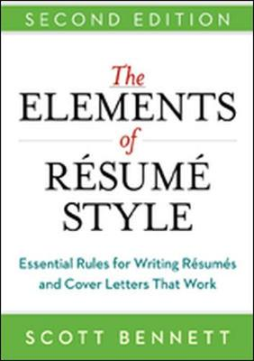 Elements of Resume Style: Essential Rules for Writing Resumes and Cover Letters That Work by Scott Bennett