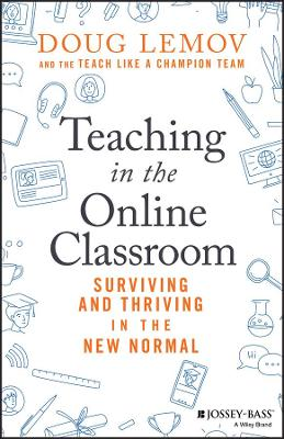 Teaching in the Online Classroom: Surviving and Thriving in the New Normal by Doug Lemov