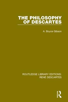 The Philosophy of Descartes by A. Boyce Gibson