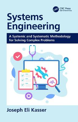 Systems Engineering: A Systemic and Systematic Methodology for Solving Complex Problems book