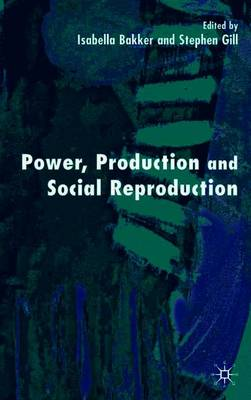 Power, Production and Social Reproduction by Stephen Gill