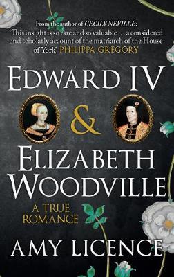 Edward IV & Elizabeth Woodville by Amy Licence