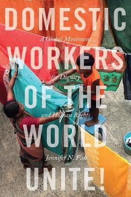 Domestic Workers of the World Unite! by Jennifer N. Fish