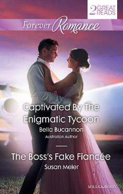 CAPTIVATED BY THE ENIGMATIC TYCOON/THE BOSS'S FAKE FIANCE by Bella Bucannon