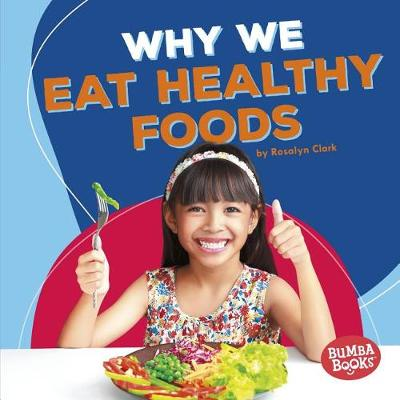 Why We Eat Healthy Foods by Rosalyn Clark