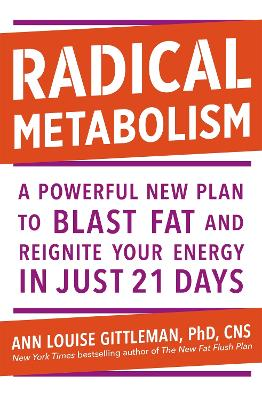 Radical Metabolism: A powerful plan to blast fat and reignite your energy in just 21 days by Ann Louise Gittleman