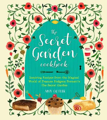 The Secret Garden Cookbook, Newly Revised Edition: Inspiring Recipes from the Magical World of Frances Hodgson Burnett's The Secret Garden by Amy Cotler