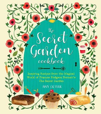The Secret Garden Cookbook, Newly Revised Edition: Inspiring Recipes from the Magical World of Frances Hodgson Burnett's The Secret Garden by Amy Cotler