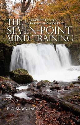 Seven-Point Mind Training by B. Alan Wallace