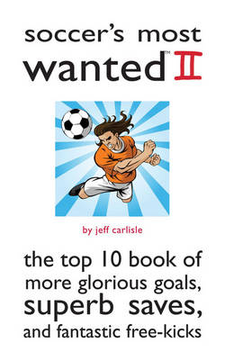 Soccer'S Most Wanted (TM) II by Jeff Carlisle