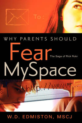 Why Parents Should Fear Myspace by W D Edmiston