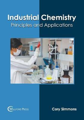 Industrial Chemistry: Principles and Applications by Cory Simmons