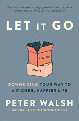 Let It Go: Downsizing Your Way to a Richer, Happier Life by Peter Walsh
