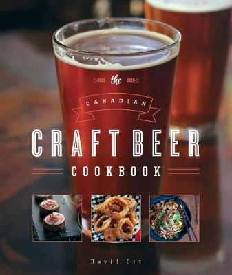 Canadian Craft Beer Cookbook by David Ort