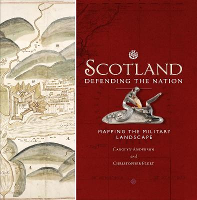 Scotland: Defending the Nation: Mapping the Military Landscape book