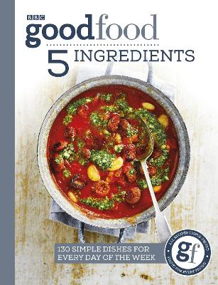 Good Food: 5 Ingredients: 130 simple dishes for every day of the week by Good Food Guides