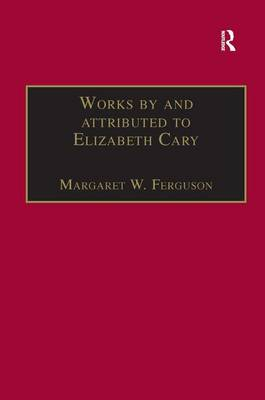 Works by and attributed to Elizabeth Cary: Printed Writings 1500-1640: Series 1, Part One, Volume 2 by Margaret Ferguson