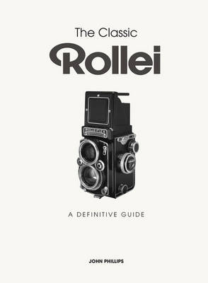 The Classic Rollei by John Phillips