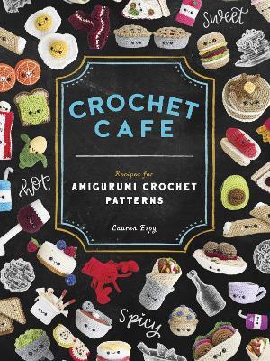 Crochet Cafe: Recipes for Amigurumi Crochet Patterns book
