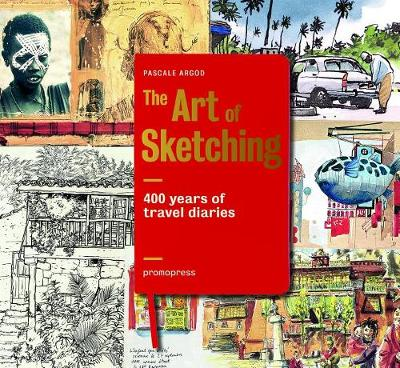 400 Years of Travel Diaries: The Art of Sketching by Pascale Argod
