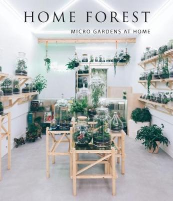 Home Forest: Micro Gardens at Home by Francesca Zamora
