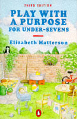 Play with a Purpose for Under-sevens by Elizabeth M. Matterson