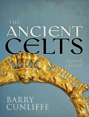 Ancient Celts, Second Edition by Barry Cunliffe