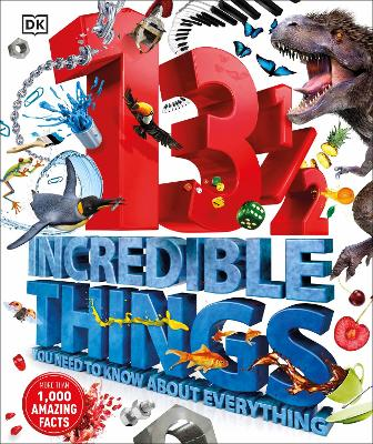 131/2  Incredible Things You Need to Know About Everything by DK