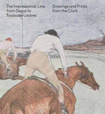Impressionist Line from Degas to Toulouse-Lautrec by Jay A. Clarke
