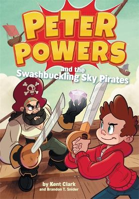 Peter Powers and the Swashbuckling Sky Pirates! by Kent Clark