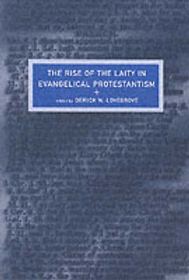 The Rise of the Laity in Evangelical Protestantism by Deryck Lovegrove