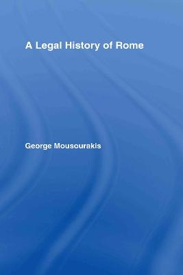 A Legal History of Rome by George Mousourakis
