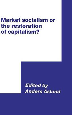 Market Socialism or the Restoration of Capitalism? by Anders Aslund