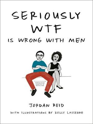 Seriously Wtf is Wrong with Men by Jordan Reid