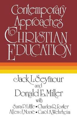 Contemporary Approaches to Christian Education by Jack L. Seymour