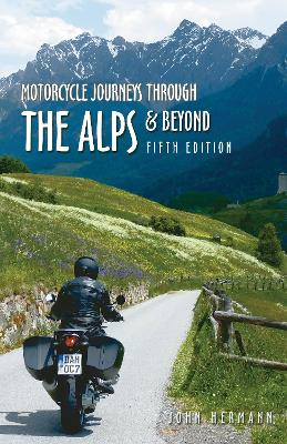 Motorcycle Journeys Through the Alps and Beyond: 5th edition by John Hermann