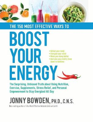 The 150 Most Effective Ways to Boost Your Energy by Jonny Bowden