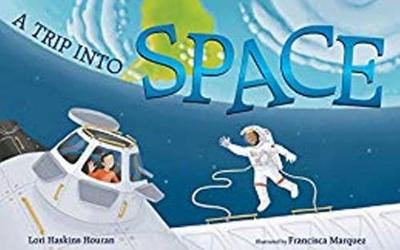 A Trip into Space: An Adventure to the International Space Station by Lori Haskins Houran