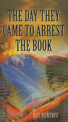 Day They Came to Arrest the Book by Nat Hentoff