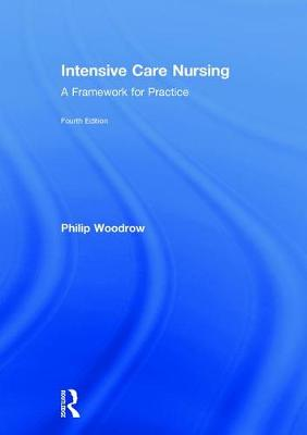 Intensive Care Nursing: A Framework for Practice by Philip Woodrow