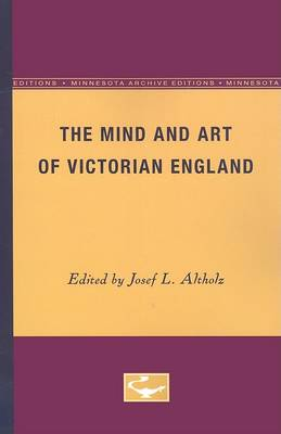 Mind and Art of Victorian England by Josef L. Altholz