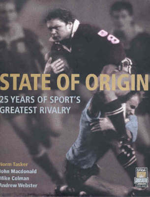 State of Origin: 25 Years of Sports Greatest Rivalry by Norman Tasker